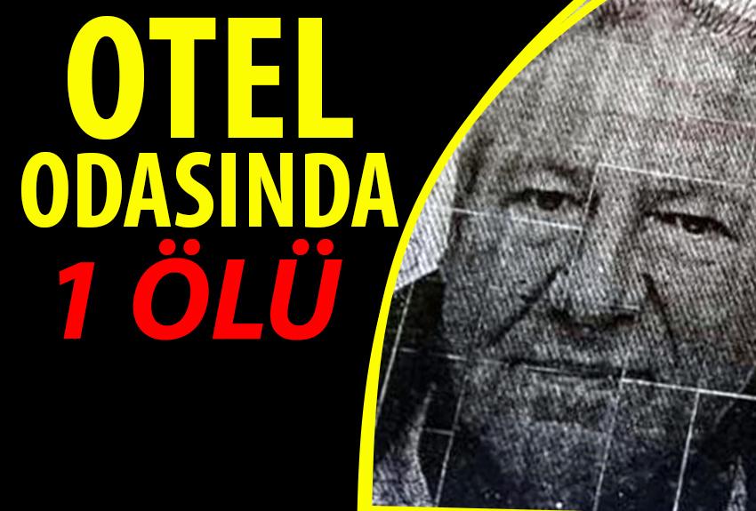 Otel Odasında ölü olarak bulundu